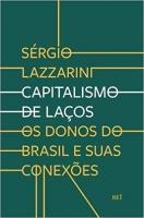 CAPITALISMO DE LAÇOS - OS DONOS DO BRASIL E SUAS CONEXÕES