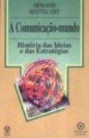 COMUNICACAO MUNDO, A - HISTORIA DAS IDEIAS E DAS...