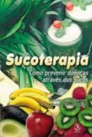 SUCOTERAPIA - COMO PREVENIR DOENCAS ATRAVES DOS SUCOS - 2