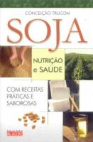 SOJA - NUTRICAO E SAUDE - COM RECEITAS PRATICAS E SABOROSAS - 1