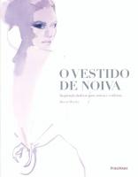 VESTIDO DE NOIVA, O - INSPIRACAO FASHION PARA NOIVAS...
