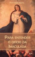 PARA ENTENDER O OFÍCIO DA IMACULADA