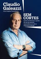CLAUDIO GALEAZZI: SEM CORTES - LIÇÕES DE LIDERANÇA E GESTÃO DE UM DOS MAIORES ESPECIALISTAS DO BRASIL EM SALVAR EMPRESAS