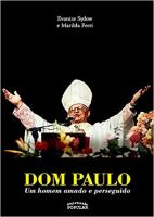 DOM PAULO EVARISTO ARNS - UM HOMEM AMADO E PERSEGUIDO