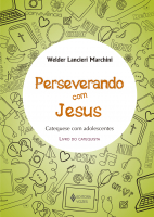 PERSEVERANDO COM JESUS - CATEQUISTA - CATEQUESE COM ADOLESCENTES