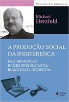 PRODUÇÃO SOCIAL DA INDIFERENÇA - EXPLORANDO AS RAÍZES SIMBÓLICAS DA BUROCRACIA OCIDENTAL