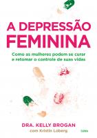 A DEPRESSÃO FEMININA - COMO AS MULHERES PODEM SE CURAR E RETOMAR O CONTROLE DE SUAS VIDAS