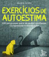 EXERCÍCIOS DE AUTOESTIMA - 100 PERGUNTAS PARA SE SENTIR CONFIANTE,COMPETENTE E MERECEDOR