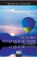 O FUTURO NÃO É O QUE SE TEME. O FUTURO É O QUE SE OUSA