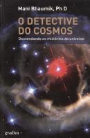 DETECTIVE DO COSMOS, O - DESVENDANDO OS MISTERIOS DO...