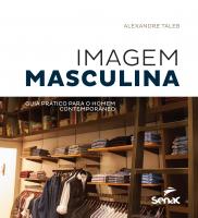 IMAGEM MASCULINA - GUIA PRÁTICO PARA O HOMEM CONTEMPORÂNEO