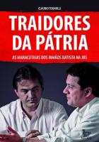 TRAIDORES DA PÁTRIA - AS MARACUTAIAS DOS IRMÃOS BATISTA MA JBS
