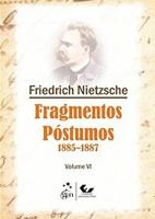 FRAGMENTOS PÓSTUMOS 1885-1887 - VOLUME VI