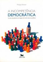 A INCOMPETÊNCIA DEMOCRÁTICA - A CRISE DA PALAVRA NA ORIGEM DO MAL-ESTAR NA POLÍTICA