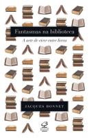 FANTASMAS NA BIBLIOTECA: A ARTE DE VIVER ENTRE LIVROS - A ARTE DE VIVER ENTRE LIVROS
