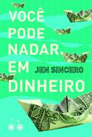 VOCÊ PODE NADAR EM DINHEIRO - COMO DEFINIR UMA BUSCA SAUDÁVEL PELA RIQUEZA