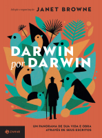 DARWIN POR DARWIN - UM PANORAMA DE SUA VIDA E OBRA ATRAVÉS DE SEUS ESCRITOS