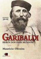 GARIBALDI - HERÓI DOS DOIS MUNDOS