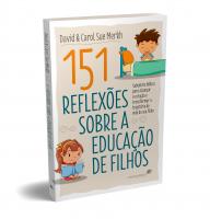 151 REFLEXÕES SOBRE A EDUCAÇÃO DE FILHOS - SABEDORIA BÍBLICA PARA ALCANÇAR O CORAÇÃO E TRANSFORMAR A TRAJETÓRIA DE VIDA DO SEU FILHO