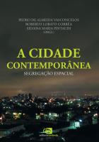A CIDADE CONTEMPORÂNEA - SEGREGAÇÃO ESPACIAL