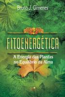 FITOENERGETICA - A ENERGIA DAS PLANTAS NO EQUILIBRIO DA ALMA