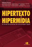 HIPERTEXTO, HIPERMÍDIA - AS NOVAS FERRAMENTAS DA COMUNICAÇÃO DIGITAL
