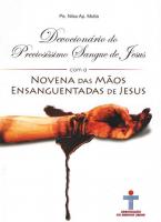 DEVOCIONÁRIO DO PRECIOSÍSSIMO SANGUE DE JESUS COM A NOVENA DAS MÃOS ENSANGUENTADAS DE JESUS
