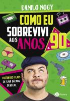 COMO EU SOBREVIVI AOS ANOS 90 - HISTÓRIAS REAIS DE UMA DÉCADA SURREAL