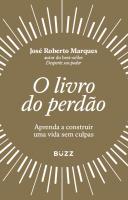 O LIVRO DO PERDÃO - APRENDA A CONSTRUIR UMA VIDA SEM CULPAS