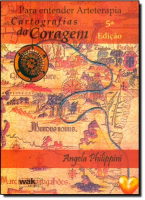 PARA ENTENDER ARTETERAPIA - CARTOGRAFIAS DA CORAGEM