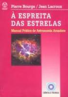ESPREITA DAS ESTRELAS, A - MANUAL PRATICO DE ASTRONOMIA