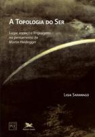 A TOPOLOGIA DO SER - LUGAR, ESPAÇO E LINGUAGEM NO PENSAMENTO DE MARTIN HEIDDEGER