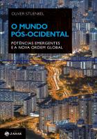 O MUNDO PÓS-OCIDENTAL - POTÊNCIAS EMERGENTES E A NOVA ORDEM GLOBAL