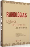 RUINOLOGIAS - ENSAIOS SOBRE DESTROÇOS DO PRESENTE