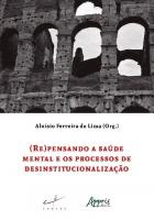 (RE) PENSANDO A SAÚDE MENTAL E OS PROCESSOS DE DESINSTITUCIONALIZAÇÃO