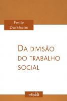 DA DIVISÃO DO TRABALHO SOCIAL - CLÁSSICOS DA SOCIOLOGIA - ÉMILE DURKHEIM