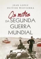OS MITOS DA SEGUNDA GUERRA MUNDIAL
