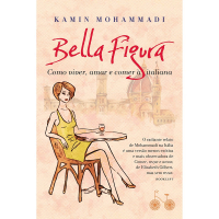 BELLA FIGURA - COMO VIVER, AMAR E COMER À ITALIANA
