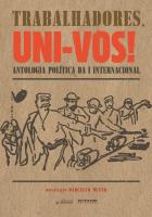 TRABALHADORES, UNI-VOS! - ANTOLOGIA POLÍTICA DA I INTERNACIONAL