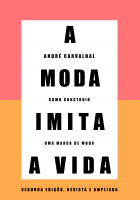 A MODA IMITA A VIDA (NOVA EDIÇÃO) - COMO CONSTRUIR UMA MARCA DE MODA
