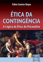 ÉTICA DA CONTINGÊNCIA - A LÓGICA DA ÉTICA DA PSICANÁLISE