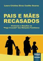 PAIS E MÃES RECASADOS - VIVÊNCIAS E DESAFIOS NO `FOGO CRUZADO´ DAS RELAÇÕES FAMILIARES