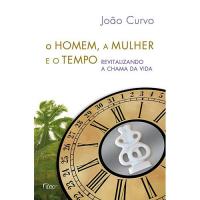 O HOMEM, A MULHER E O TEMPO - REVITALIZANDO A CHAMA DA VIDA