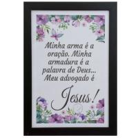 QUADRO 24X34CM MOLDURA PRETA MINHA ARMA É A ORAÇÃO. MINHA ARMADURA É A PALAVRA DE DEUS ... MEU ADVOGADO É JESUS