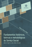 FUNDAMENTOS HISTÓRICOS, TEÓRICOS E METODOLÓGICOS DO SERVIÇO SOCIAL - DAS ORIGENS AOS DIAS ATUAIS