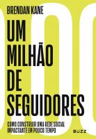 UM MILHÃO DE SEGUIDORES - COMO CONSTRUIR UMA REDE SOCIAL IMPACTANTE EM POUCO TEMPO