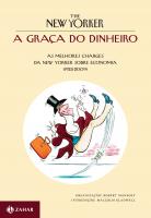 A GRAÇA DO DINHEIRO - AS MELHORES CHARGES DA NEW YORKER SOBRE ECONOMIA (1925-2009)