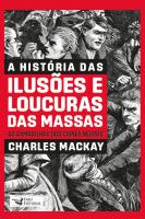 A HISTÓRIA DAS ILUSÕES E LOUCURAS DAS MASSAS - AS ARMADILHAS DOS CISNES NEGROS