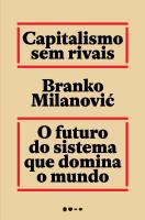 CAPITALISMO SEM RIVAIS - O FUTURO DO SISTEMA QUE DOMINA O MUNDO
