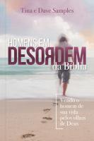 HOMENS EM DESORDEM DA BÍBLIA - VENDO O HOMEM DE SUA VIDA PELOS OLHOS DE DEUS